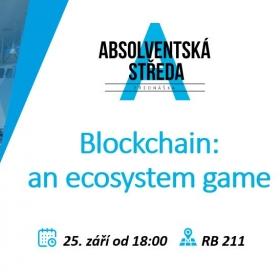 25. září 2019 Absolventská středa: Blockchain – an ecosystem game