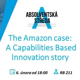 6. února 2020 Absolventská středa: The Amazon case – A Capabilities Based Innovation story